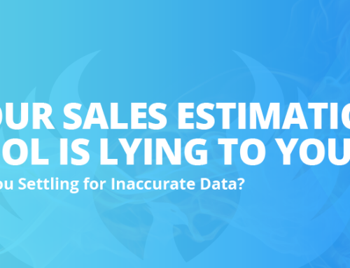 Your Sales Estimation Tool is Lying To You…Are You Settling for Inaccurate Data?